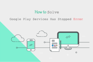 How To Fix Unfortunately Google Play Services Has Stopped Error