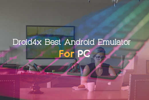 Droid4x Best Android Emulator For PC