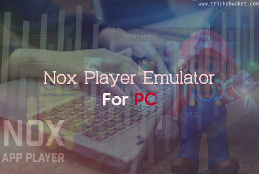 Nox player Android Emulator For PC