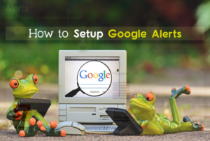 how to setup Google Alerts